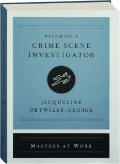 BECOMING A CRIME SCENE INVESTIGATOR