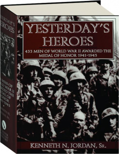 YESTERDAY'S HEROES: 433 Men of World War II Awarded the Medal of Honor 1941-1945