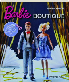 BARBIE BOUTIQUE: Sew 20 Stunning Outfits for Barbie and Ken