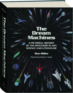 THE DREAM MACHINES: An Illustrated History of the Spaceship in Art, Science and Literature