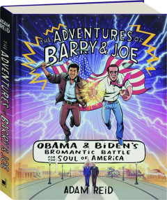 THE ADVENTURES OF BARRY & JOE: Obama & Biden's Bromantic Battle for the Soul of America