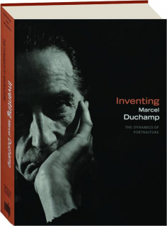 INVENTING MARCEL DUCHAMP: The Dynamics of Portraiture