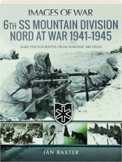 6TH SS MOUNTAIN DIVISION NORD AT WAR 1941-1945: Images of War