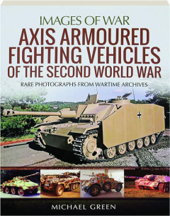 AXIS ARMOURED FIGHTING VEHICLES OF THE SECOND WORLD WAR: Images of War