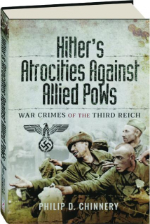 HITLER'S ATROCITIES AGAINST ALLIED POWS: War Crimes of the Third Reich