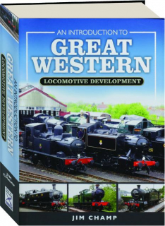 AN INTRODUCTION TO GREAT WESTERN LOCOMOTIVE DEVELOPMENT
