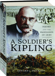 A SOLDIER'S KIPLING: Poetry and the Profession of Arms