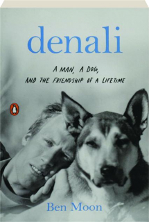 DENALI: A Man, a Dog, and the Friendship of a Lifetime