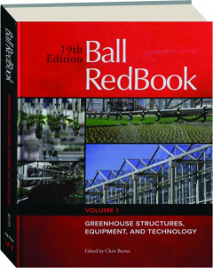 BALL REDBOOK, VOLUME 1, 19TH EDITION: Greenhouse Structures, Equipment, and Technology