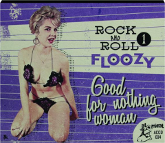 ROCK 'N' ROLL FLOOZY 1: Good for Nothing Woman