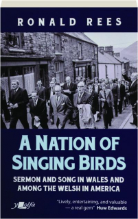 A NATION OF SINGING BIRDS: Sermon and Song in Wales and Among the Welsh in America