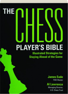 THE CHESS PLAYER'S BIBLE, 2ND EDITION: Illustrated Strategies for Staying Ahead of the Game