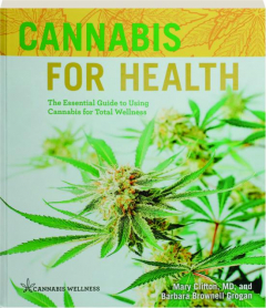 CANNABIS FOR HEALTH: The Essential Guide to Using Cannabis for Total Wellness