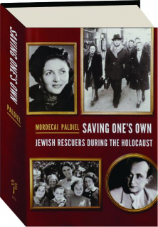 SAVING ONE'S OWN: Jewish Rescuers During the Holocaust