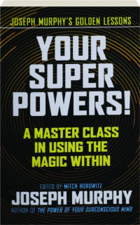 YOUR SUPER POWERS! A Master Class in Using the Magic Within