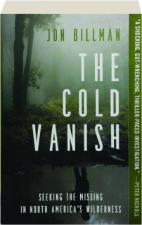 THE COLD VANISH: Seeking the Missing in North America's Wilderness
