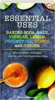 ESSENTIAL USES: Baking Soda, Salt, Vinegar, Lemon, Coconut Oil, Honey, and Ginger