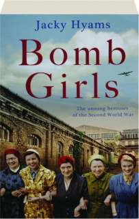 BOMB GIRLS: The Unsung Heroines of the Second World War