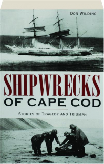 SHIPWRECKS OF CAPE COD: Stories of Tragedy and Triumph