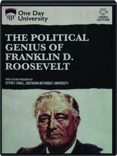 THE POLITICAL GENIUS OF FRANKLIN D. ROOSEVELT