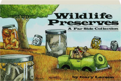 WILDLIFE PRESERVES: A <I>Far Side</I> Collection