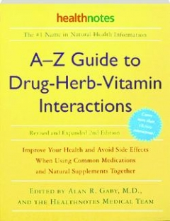 A-Z GUIDE TO DRUG-HERB-VITAMIN INTERACTIONS, REVISED 2ND EDITION