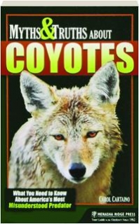 MYTHS & TRUTHS ABOUT COYOTES: What You Need to Know About America's Most Misunderstood Predator