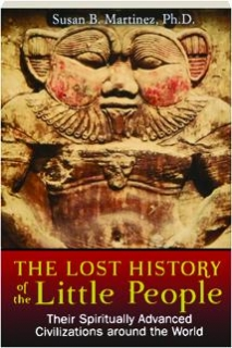 The Lost History of the Little People by Dr. Susan Martinez