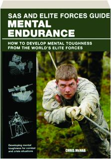 SAS AND ELITE FORCES GUIDE MENTAL ENDURANCE: How to Develop Mental Toughness from the World's Elite Forces