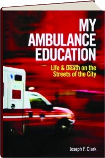 MY AMBULANCE EDUCATION: Life & Death on the Streets of the City