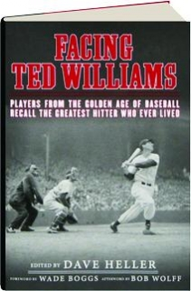 FACING TED WILLIAMS: Players from the Golden Age of Baseball Recall the Greatest Hitter Who Ever Lived