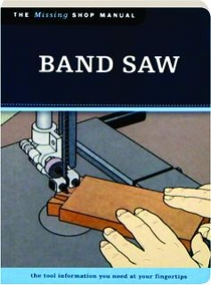 BAND SAW: The Missing Shop Manual