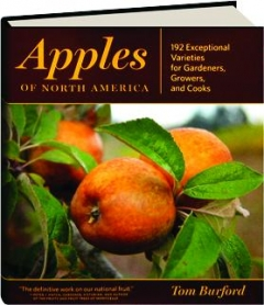 APPLES OF NORTH AMERICA: 192 Exceptional Varieties for Gardeners, Growers, and Cooks