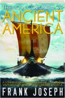 THE LOST COLONIES OF ANCIENT AMERICA: A Comprehensive Guide to the Pre-Columbian Visitors Who Really Discovered America