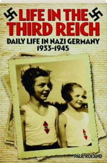 LIFE IN THE THIRD REICH: Daily Life in Nazi Germany 1933-1945