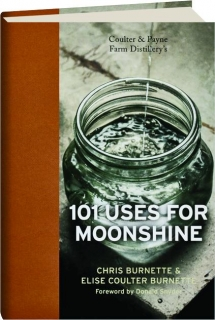 COULTER & PAYNE FARM DISTILLERY'S 101 USES FOR MOONSHINE