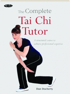 THE COMPLETE TAI CHI TUTOR: A Structured Course to Achieve Professional Expertise