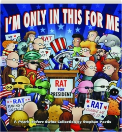 I'M ONLY IN THIS FOR ME: A <I>Pearls Before Swine</I> Collection