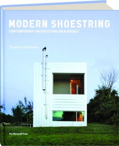 MODERN SHOESTRING: Contemporary Architecture on a Budget
