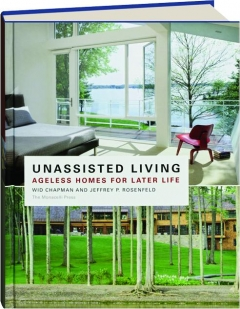 UNASSISTED LIVING: Ageless Homes for Later Life