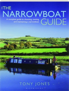 THE NARROWBOAT GUIDE: A Complete Guide to Choosing, Owning and Maintaining a Narrowboat