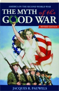 THE MYTH OF THE GOOD WAR, REVISED EDITION: America in the Second World War