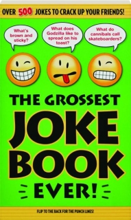 THE GROSSEST JOKE BOOK EVER: Over 500 Jokes to Crack Up Your Friends!