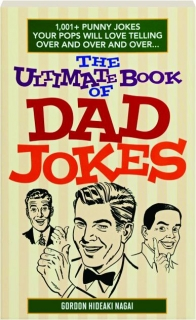THE ULTIMATE BOOK OF DAD JOKES: 1,001+ Punny Jokes Your Pops Will Love Telling Over and Over and Over.