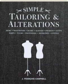 SIMPLE TAILORING & ALTERATIONS: Hems, Waistbands, Seams, Sleeves, Pockets, Cuffs, Darts, Tucks, Fastenings, Necklines, Linings