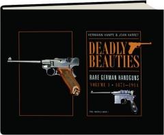 DEADLY BEAUTIES: Rare German Handguns, Volume 1, 1871-1914