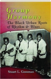 GROUP HARMONY: The Black Urban Roots of Rhythm & Blues