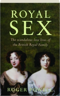 ROYAL SEX: The Scandalous Love Lives of the British Royal Family