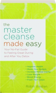 THE MASTER CLEANSE MADE EASY: Your No-Fail Guide to Feeling Great During and After You Detox