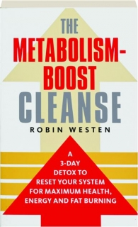 THE METABOLISM-BOOST CLEANSE: A 3-Day Detox to Reset Your System for Maximum Health, Energy and Fat Burning